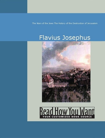 The Wars Of The Jews : The History Of The Destruction Of Jerusalem ebook by Flavius Josephus