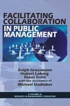 Facilitating Collaboration in Public Management ebook by Ralph Grossmann, Hubert Lobnig, Klaus Scala,...