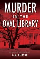 Murder in the Oval Library ebook by