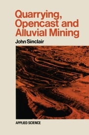 Quarrying Opencast and Alluvial Mining ebook by John Sinclair