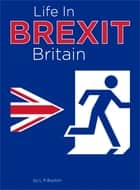 Life In Brexit Britain ebook by L R Buxton