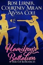 Hamilton's Battalion: A Trio of Romances ebook by Courtney Milan, Rose Lerner, Alyssa Cole