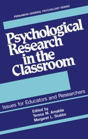Psychological Research in the Classroom: Issues for Educators and Researchers ebook by Amabile, Teresa M.
