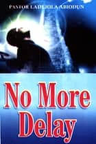 No More Delay ebook by Ladejola Abiodun