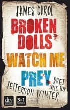Broken dolls - Watch me - Prey ebook by James Carol, Franka Reinhart, Wolfram Ströle
