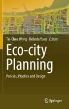 Eco-city Planning - Policies, Practice and Design ebook by Tai-Chee Wong, Belinda Yuen