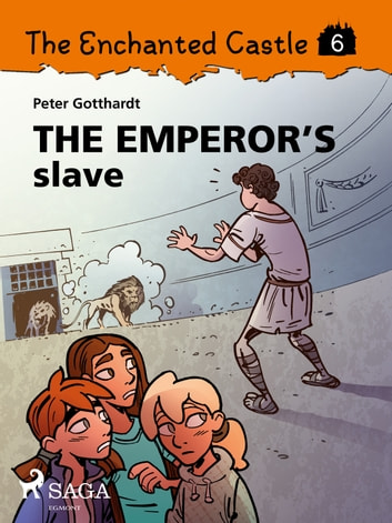 The Enchanted Castle 6 - The Emperor s Slave ebook by Peter Gotthardt