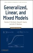 Generalized, Linear, and Mixed Models ebook by Charles E. McCulloch, Shayle R. Searle, John M. Neuhaus