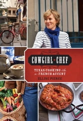 Cowgirl Chef - Texas Cooking with a French Accent ebook by Ellise Pierce
