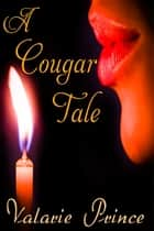 A Cougar Tale ebook by Valarie Prince
