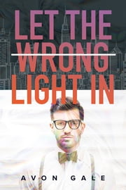 Let the Wrong Light In ebook by Avon Gale