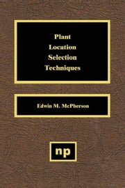 Plant Location Selection Techniques ebook by McPherson, Edwin M.