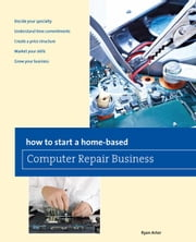 How to Start a Home-based Computer Repair Business ebook by Arter, Ryan