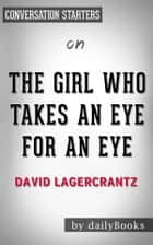 The Girl Who Takes an Eye for an Eye: by David Lagercrantz | Conversation Starters ebook by dailyBooks