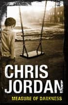 Measure Of Darkness ebook by Chris Jordan