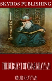 The Rubaiyat of Omar Khayyam ebook by Omar Khayyam