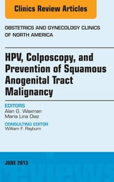 HPV, Colposcopy, and Prevention of Squamous Anogenital Tract Malignancy, An Issue of Obstetric and Gynecology Clinics ebook by Alan Waxman,Maria Lina Diaz