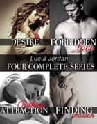 Four Series Collection: Desire, Forbidden Love, Risking Attraction, Finding Passion ebook by Lucia Jordan