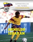Arnoldo Iguarán ebook by Ana Valay Sandoval
