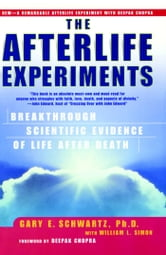 The Afterlife Experiments - Breakthrough Scientific Evidence of Life After Death ebook by William L. Simon,Ph.D. Gary E. Schwartz, Ph.D.