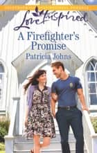 A Firefighter's Promise ebook by Patricia Johns