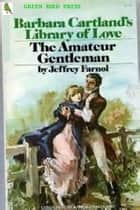 The Amateur Gentleman ebook by Jeffery Farnol