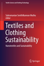 Textiles and Clothing Sustainability - Nanotextiles and Sustainability ebook by Subramanian Senthilkannan Muthu