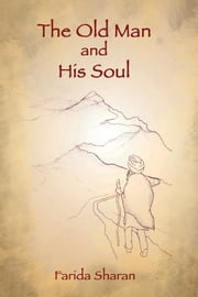 The Old Man and His Soul ebook by Farida Sharan
