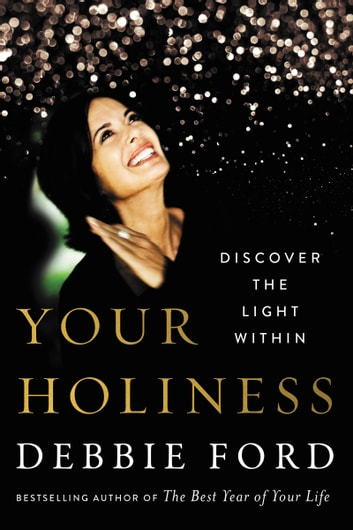 Your Holiness - Discover the Light Within ebook by Debbie Ford