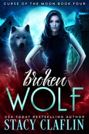 Broken Wolf - Curse of the Moon, #4 ebook by Stacy Claflin