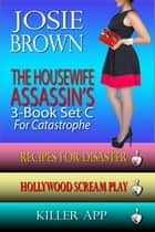 The Housewife Assassin's Killer 3-Book Set C for Catastrophe - C For Catastrophe ebook by Josie Brown