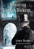 The Haunting of Charles Dickens ebook by Lewis Buzbee, Greg Ruth