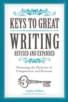 Keys to Great Writing Revised and Expanded ebook by Stephen Wilbers,Faith Sullivan