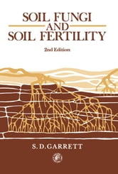 Soil Fungi and Soil Fertility: An Introduction to Soil Mycology ebook by Garrett, S. D.