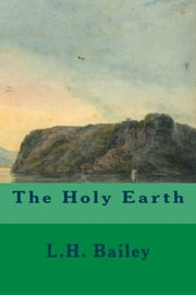 The Holy Earth ebook by L.H. Bailey