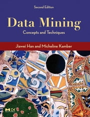 Data Mining, Second Edition: Concepts and Techniques ebook by Han, Jiawei