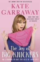 The Joy of Big Knickers - (or learning to love the rest of your life) ebook by Kate Garraway