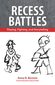 Recess Battles - Playing, Fighting, and Storytelling ebook by Anna R. Beresin,Brian Sutton-Smith