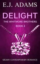 Delight - The Whitmore Brothers, #2 ebook by E.J. Adams