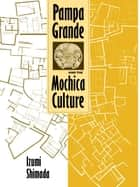 Pampa Grande and the Mochica Culture ebook by Izumi Shimada