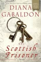 The Scottish Prisoner - A Novel ebook by Diana Gabaldon