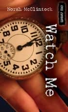 Watch Me ebook by Norah McClintock