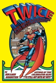 TWICE: How I Became a Cancer-Slaying Super Man Before I Turned 21 ebook by Benjamin Rubenstein