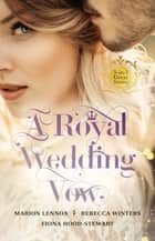 A Royal Wedding Vow - 3 Book Box Set ebook by Fiona Hood-Stewart, Marion Lennox, Rebecca Winters