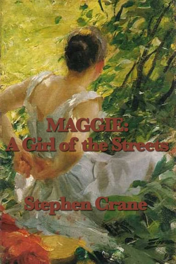 Maggie - A Girl of the Street ebook by Stephen Crane