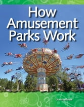 How Amusement Parks Work: Forces and Motion: Science Readers ebook by Greathouse, Lisa