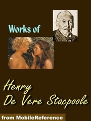 Works Of Henry De Vere Stacpoole: The Beach Of Dreams, The Blue Lagoon, The Ghost Girl, The Man Who Lost Himself, The Pools Of Silence (Mobi Collected Works) ebook by Henry De Vere Stacpoole
