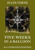 Five Weeks In A Balloon ebook by Jules Verne, William Lackland, Henri de Montaut,...