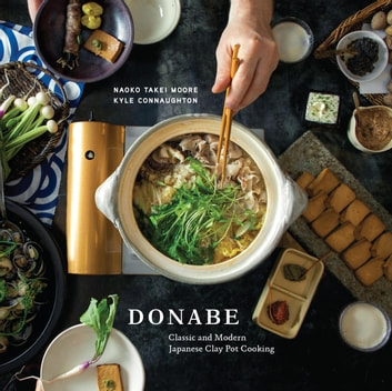 Donabe - Classic and Modern Japanese Clay Pot Cooking [A Cookbook] ebook by Naoko Takei Moore,Kyle Connaughton