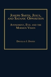Joseph Smith, Jesus, and Satanic Opposition - Atonement, Evil and the Mormon Vision ebook by Professor Douglas J. Davies